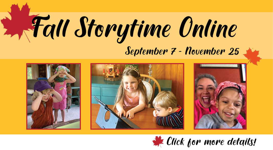Text: Fall Storytime Online. Click for more details! Three Photos: one of two children standing, one of two children watching an iPad, and a third of a mom and child smiling at the camera.