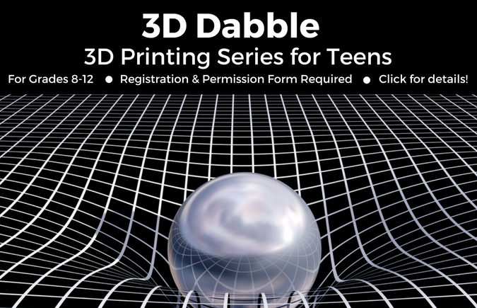 Text: 3D Dabble 3D Printing Series for Teens. For grades 8-12. Registration required. Click for details! Background: black grid with silver sphere.