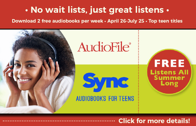 No wait lists, just great listens. Download 2 free audiobooks per week. April 26-July 25. Top teen titles. AudioFile's Sync Audiobooks for Teens. Click for more details!