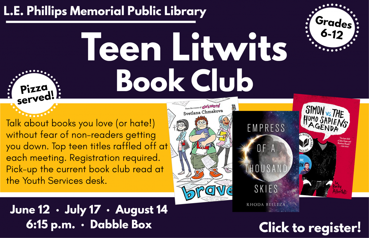 Teen Litwits Book Club. Grades 6-12. Talk about books you love (or hate!) without fear of non-readers getting you down. Top teen titles raffled off at each meeting. Registration required. Pick-up the current book club read at the Youth Services desk. June 12, July 17, and August 14. 6:15 p.m. Dabble Box. Click to register!