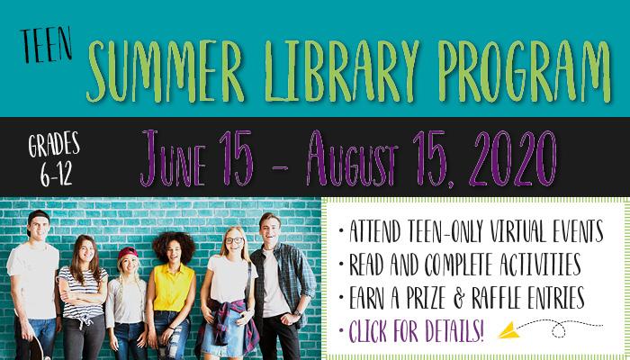 Teen Summer Library Program, June 15-August 15, 2020. Grades 6-12. Click for details!