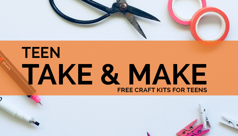 Image: White background with craft supplies spread over surface (scissors, Washi tape, pens). Text: Teen Take & Make, Free Craft Kits for Teens