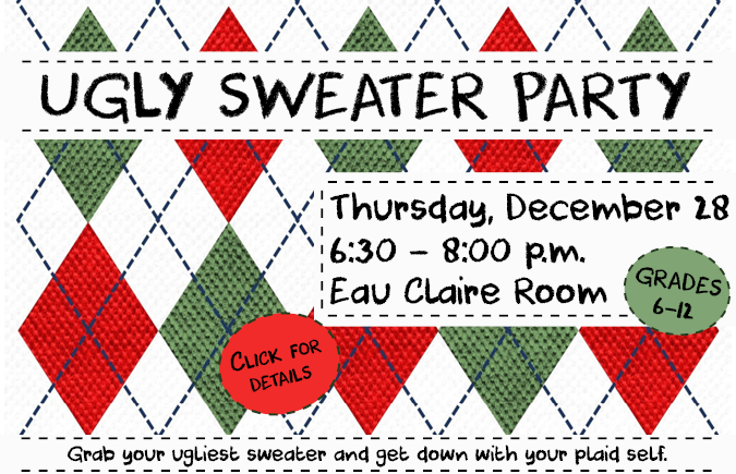Background: red, green, and white diamond plaid fabric. Text: Ugly Sweater Party. Thursday, December 28, 6:30-8:00 p.m., Eau Claire Room. Grades 6-12. Grab your ugliest sweater and get down with your plaid self. Click for details.