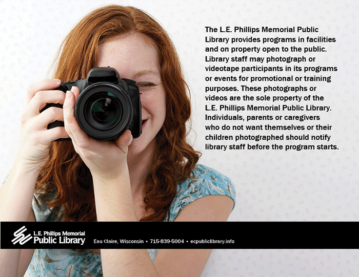 The L.E. Phillips Memorial Public Library provides programs in facilities and on property open to the public. Library staff may photograph or videotape participants in its programs or events for promotional or training purposes. These photographs or videos are the sole property of the L.E. Phillips Memorial Public Library. Individuals, parents or caregivers who do not want themselves or their children photographed should notify library staff before the program starts.