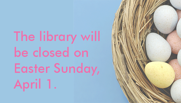 Closed Easter Sunday, April 1.