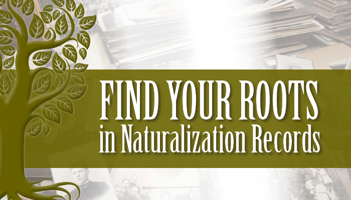 Find Your Roots in Naturalization Records