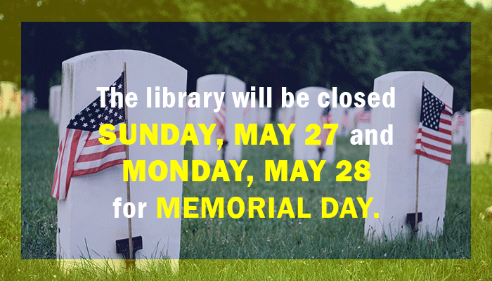 The library will be closed on Sunday, May 27 and Monday, May 28.