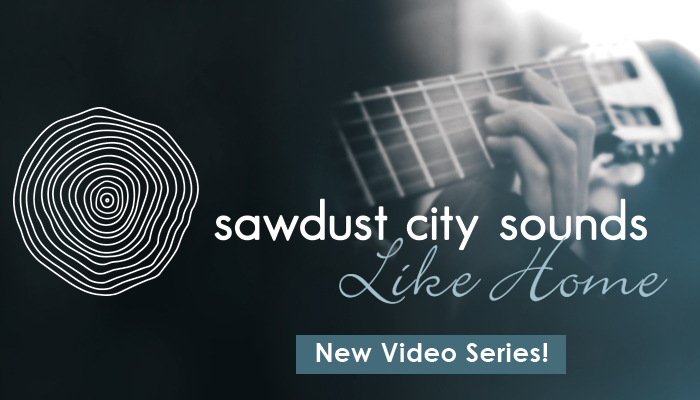 Sawdust City Sounds Like Home - New video series