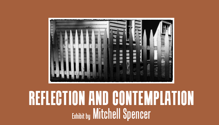 Reflection and Contemplation: Exhibit by Mitchell Spencer