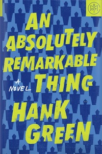 "Cover of Hank Green's ""An Absolutely Remarkable True Thing"""