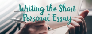 Writing the Short Personal Essay