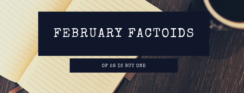 Text reads February Factoids: of 28 is but one